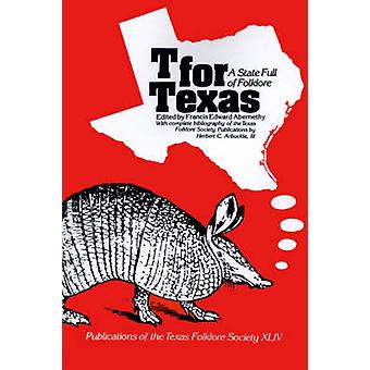 T for Texas A State Full of Folklore by Abernethy & Francis Edward