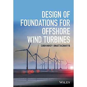 Design of Foundations for Offshore Wind Turbines by Bhattacharya & Subhamoy