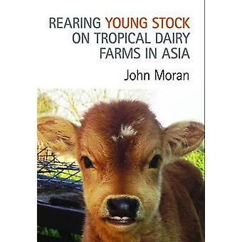 Rearing Young Stock on Tropical Dairy Farms in Asia by John Moran - 9