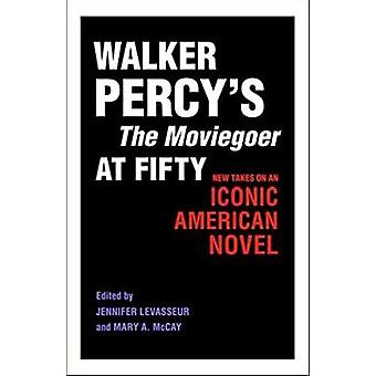 Walker Percy's the Moviegoer at Fifty - New Takes on an Iconic America