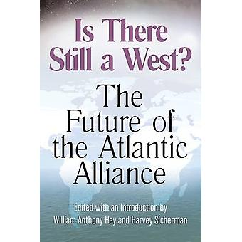 Is There Still a West? - The Future of the Atlantic Alliance by Willia