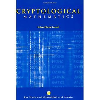Cryptological Mathematics by Robert Edward Lewand - 9780883857199 Book