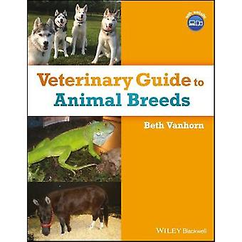Veterinary Guide to Animal Breeds by Beth Vanhorn - 9781119299721 Book