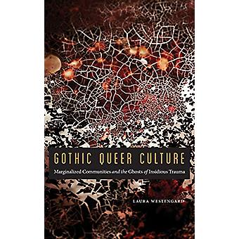 Gothic Queer Culture - Marginalized Communities and the Ghosts of Insi