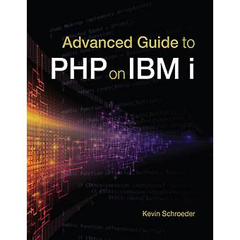 Advanced Guide to PHP on IBM I by Kevin Schroeder - 9781583473849 Book
