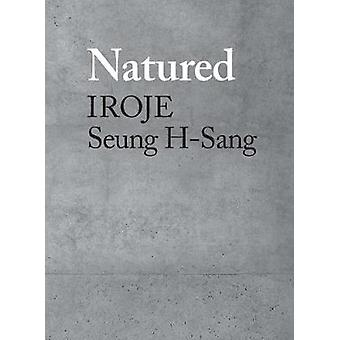Natured - Iroje - Seung H-Sang by Seung H-Sang - 9781948765497 Book