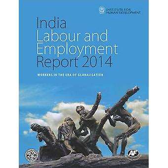 India Labour and Employment Report 2014 - Workers in the Era of Global