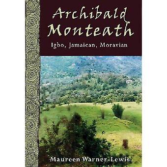 Archibald Monteath - Igbo - Jamaican - Moravian by Maureen Warner Lewi
