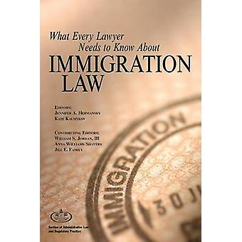 What Every Lawyer Needs to Know About Immigration Law by Jennifer A.