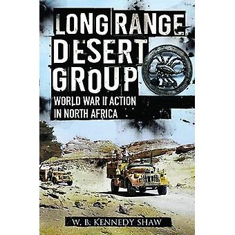 Long Range Desert Group - Reconnaissance and Raiding Behind Enemy Line