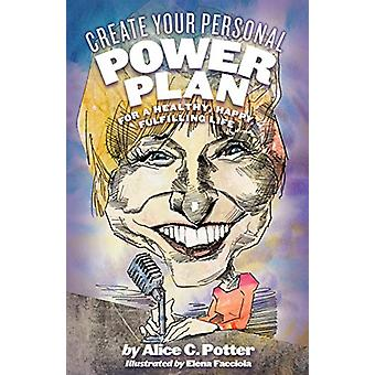 Create Your Personal Power Plan - For a Healthy - Happy - Fulfilling L