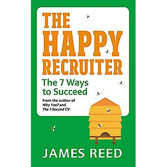 The Happy Recruiter - The 7 Ways to Succeed by James Reed - 9780753554