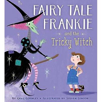 Fairy Tale Frankie and the Tricky Witch by Greg Gormley - Steven Lent