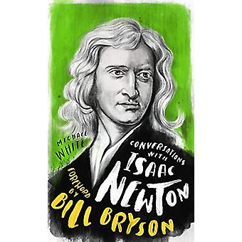 Conversations with Isaac Newton - A Fictional Dialogue Based on Biogra