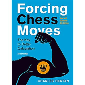 Forcing Chess Moves - The Key to Better Calculation by Charles Hertan