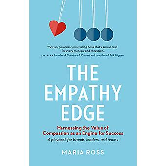 The Empathy Edge - Harnessing the Value of Compassion as an Engine for