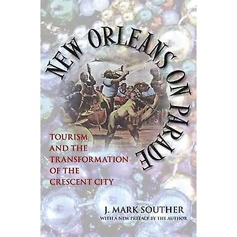 New Orleans on Parade - Tourism and the Transformation of the Crescent