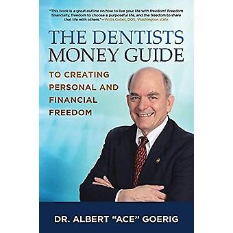 The Dentists Money Guide To Creating Personal and Financial Freedom b