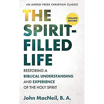 The Spirit-Filled Life - Restoring a Biblical Understanding and Experi