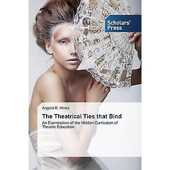 The Theatrical Ties That Bind by Hines Angela R - 9783639667059 Book