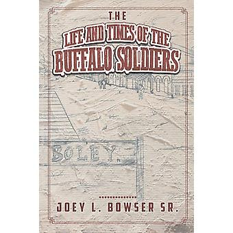 The Life and Times of the Buffalo Soldiers door Joey L Bowser Sr
