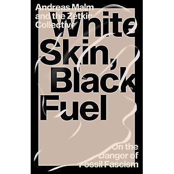 White Skin Black Fuel by Andreas Malm & The Zetkin Collective