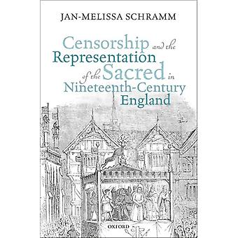 Censorship and the Representation of the Sacred in NineteenthCentury England by Schramm & JanMelissa Lecturer in NineteenthCentury Literature & University of Cambridge & and Fellow in English & Trinity Hall & Cambridge