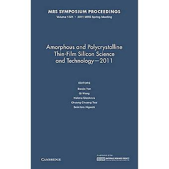 Amorphous and Polycrystalline ThinFilm Silicon Science and Technology  2011 Volume 1321 by Edited by Baojie Yan & Edited by Qi Wang & Edited by Helena Gleskova & Edited by Chuang Chuang Tsai & Edited by Seiichiro Higashi