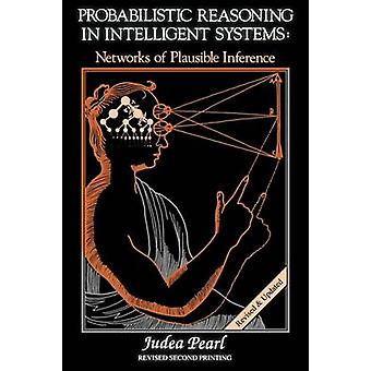 Probabilistic Reasoning in Intelligent Systems Networks of Plausible Inference by Pearl & Judea