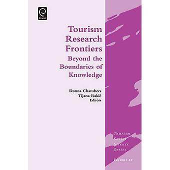 Tourism Research Frontiers Beyond the Boundaries of Knowledge by Chambers & Donna