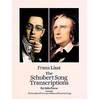 Die Schubert-Liedtranskriptionen für Klavier solo 2 Die komplette Winterreise und sieben weitere große Lieder von Franz Liszt