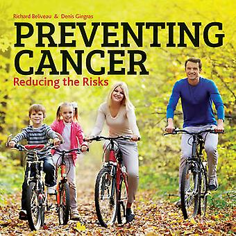 Preventing Cancer - Reducing the Risks by Richard Beliveau - Denis Gin