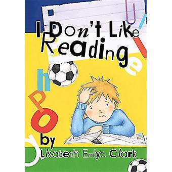I Don't Like Reading by Lisabeth Emlyn Clark - 9781785923548 Book