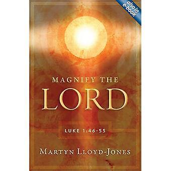 Magnifier le Seigneur - Luc 1 -46-55 par Martyn Lloyd-Jones - 9781845507541