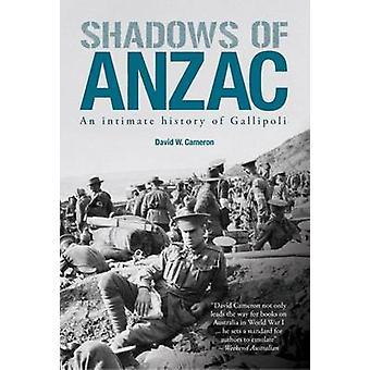 Shadows of Anzac - an Intimate History of Gallipoli by David W. Camero