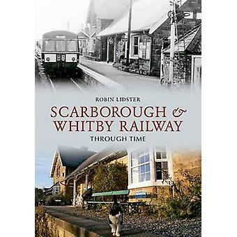 Scarborough and Whitby Railway Through Time by Robin Lidster - 978184