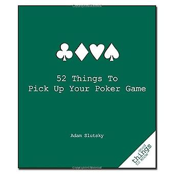 52 Things to Pick Up Your Poker Game (Good Things to Know)