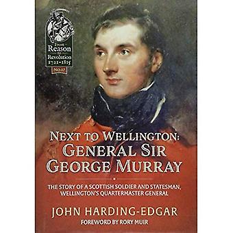 Bredvid Wellington. General Sir George Murray: Berättelsen om en skotsk soldat och statsman, Wellingtons kvartersmästare (från anledningen till revolutionen)