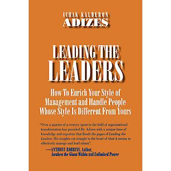Leading The Leaders by Adizes Ph.D. & Ichak Kalderon