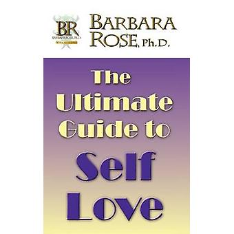 The Ultimate Guide To Self Love by Rose & Barbara