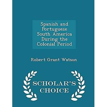 الإسبانية والبرتغالية في أمريكا الجنوبية خلال الطبعة اختيار العلماء الفترة الاستعمارية بمنحه روبرت واتسون &