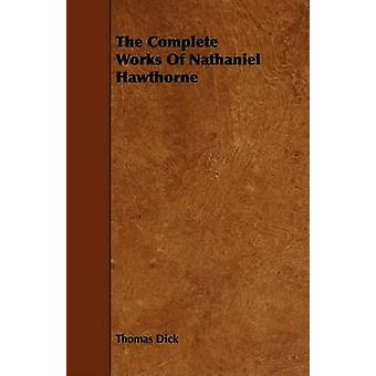 The Complete Works Of Nathaniel Hawthorne by Dick & Thomas