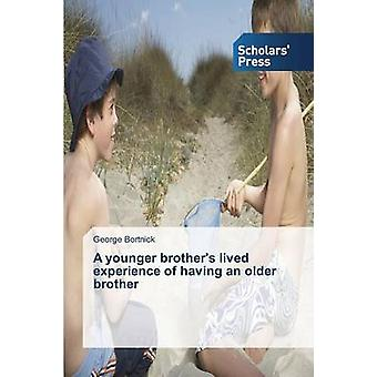 A younger brothers lived experience of having an older brother by Bortnick George
