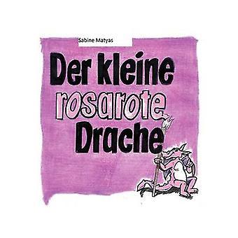Der kleine rosarote Drache by Matyas & Sabine