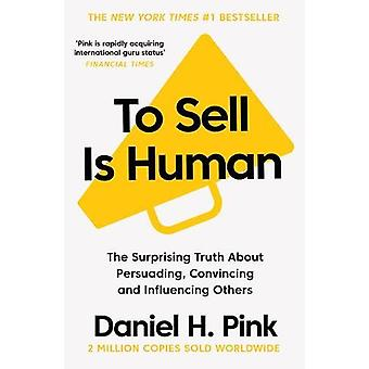 To Sell is Human - The Surprising Truth About Persuading - Convincing