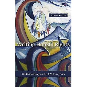 Writing Human Rights - The Political Imaginaries of Writers of Color b