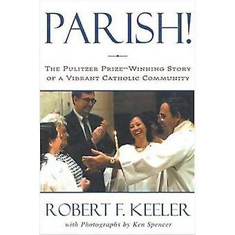 Parish! - The Pulitzer Prize-winning Story of a Vibrant Catholic Commu