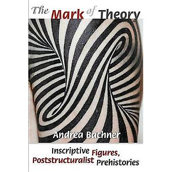 The Mark of Theory - Inscriptive Figures - Poststructuralist Prehistor