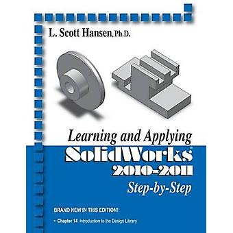 Learning and Applying Solidworks 2010-2011 by L. Scott Hansen - 97808