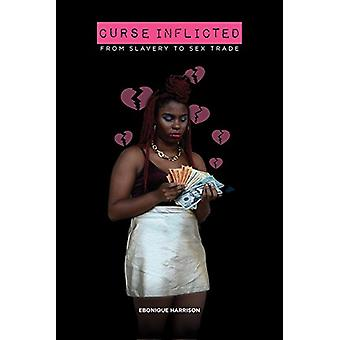 Curse Inflicted - From Slavery to the Sex Trade by Ebonique Harrison -